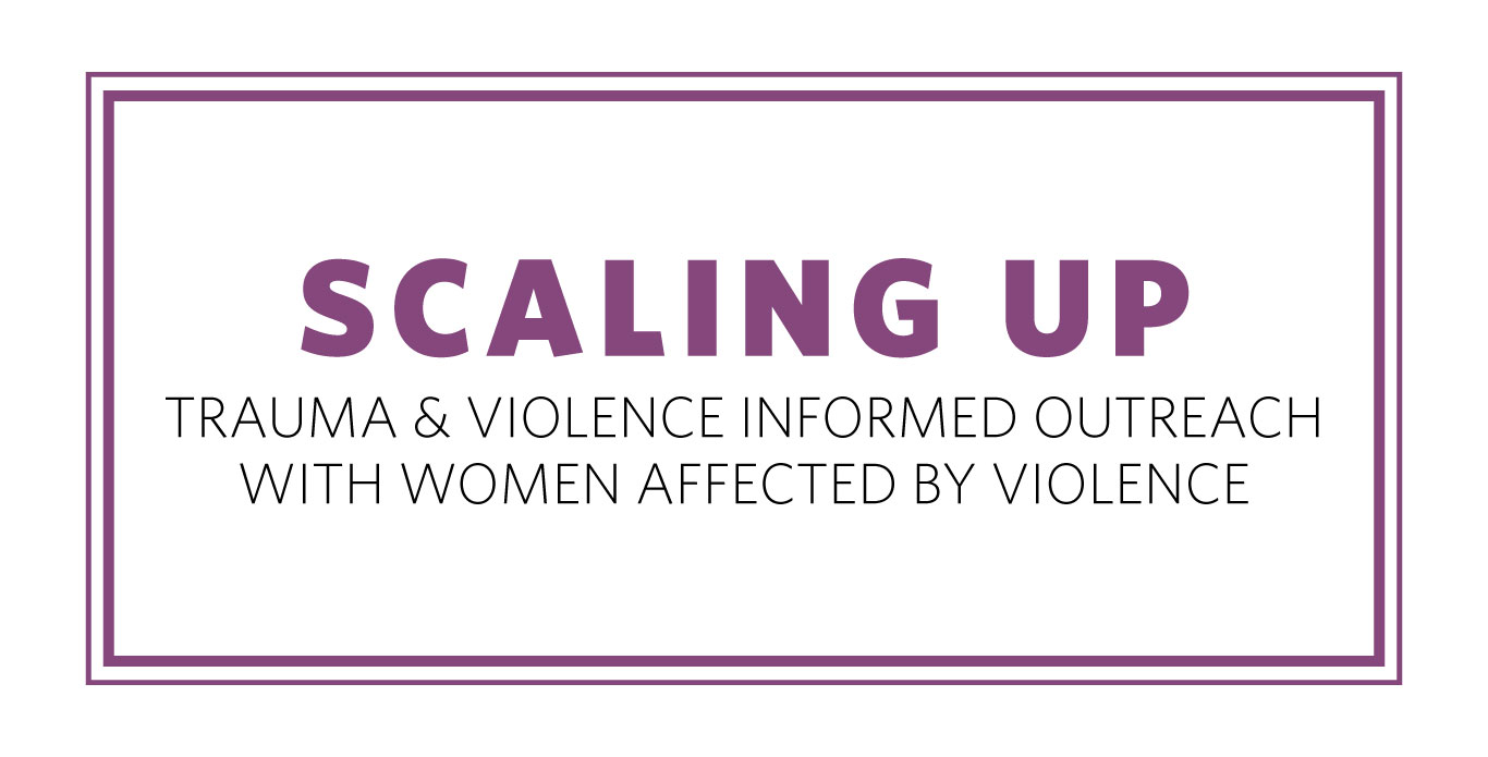 Scaling Up Trauma and Violence Informed Outreach with Women Affected by Violence